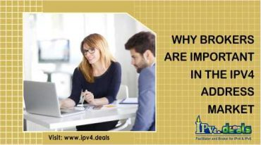 WHY BROKERS ARE IMPORTANT IN THE IPV4 ADDRESS MARKET