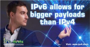 IPv6 allows for bigger payloads than IPv4