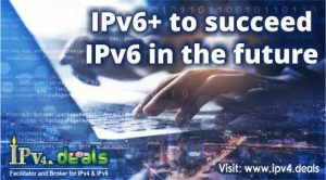 IPv6+ to succeed IPv6