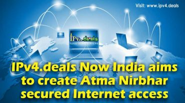 Ipv4.deals Now India aims to create Atma Nirbhar secured Internet access