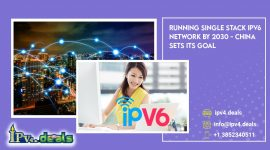 Running Single Stack IPV6 network by 2030 – China Sets its Goal.